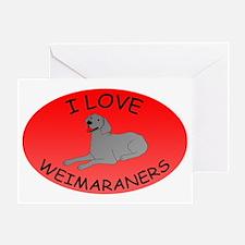 I Love Weimaraners Greeting Card