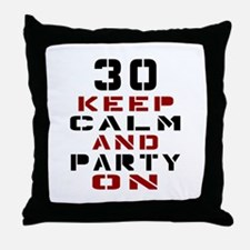 30 Keep Calm And Party On Throw Pillow