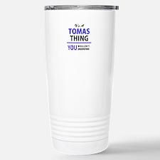It's TOMAS thing, you w Travel Mug