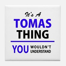 It's TOMAS thing, you wouldn't unders Tile Coaster