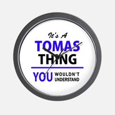 It's TOMAS thing, you wouldn't understa Wall Clock