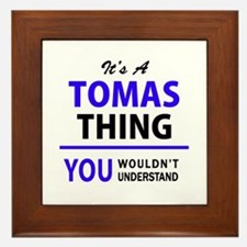 It's TOMAS thing, you wouldn't underst Framed Tile