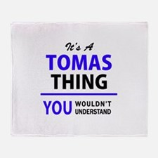 It's TOMAS thing, you wouldn't under Throw Blanket