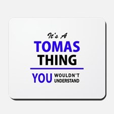 It's TOMAS thing, you wouldn't understan Mousepad