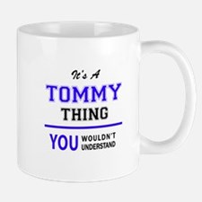 It's TOMMY thing, you wouldn't understand Mugs