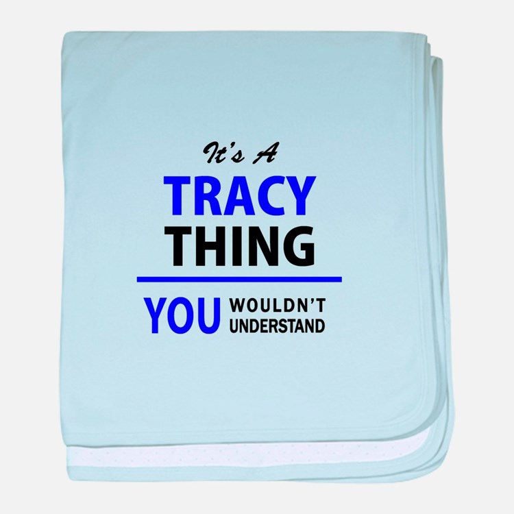 It's TRACY thing, you wouldn't unders baby blanket