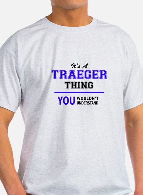 It's TRAEGER thing, you wouldn't understan T-Shirt