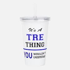 It's TRE thing, you wo Acrylic Double-wall Tumbler