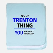 It's TRENTON thing, you wouldn't unde baby blanket