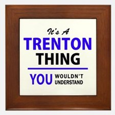 It's TRENTON thing, you wouldn't under Framed Tile