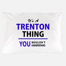 It's TRENTON thing, you wouldn't under Pillow Case
