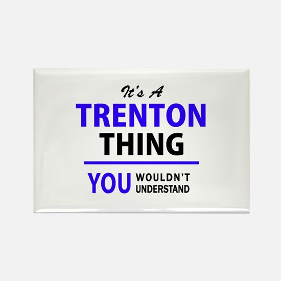 It's TRENTON thing, you wouldn't understan Magnets