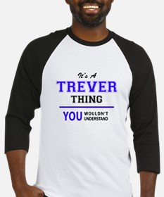 It's TREVER thing, you wouldn't un Baseball Jersey