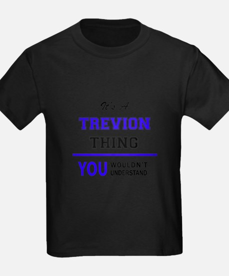 It's TREVION thing, you wouldn't understan T-Shirt