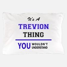 It's TREVION thing, you wouldn't under Pillow Case