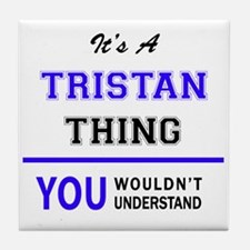 It's TRISTAN thing, you wouldn't unde Tile Coaster