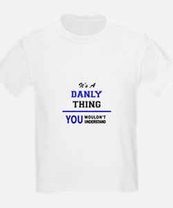 It's a DANLY thing, you wouldn't understan T-Shirt
