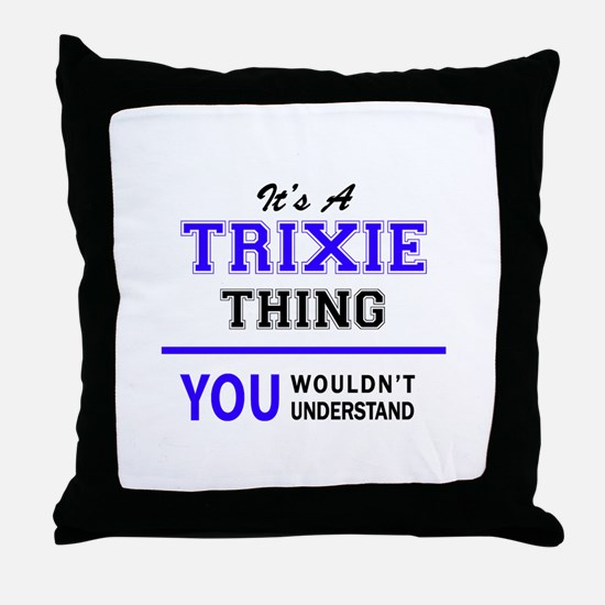 It's TRIXIE thing, you wouldn't under Throw Pillow