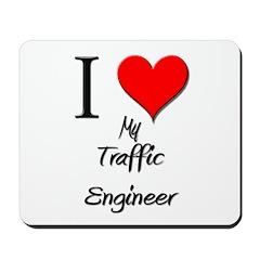 I Love My Traffic Engineer Mousepad