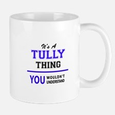 It's TULLY thing, you wouldn't understand Mugs