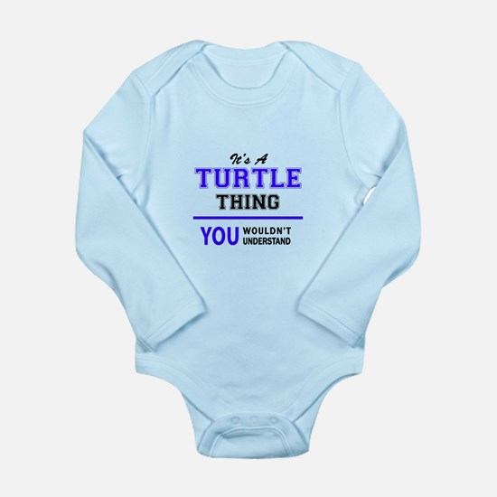 It's TURTLE thing, you wouldn't understa Body Suit