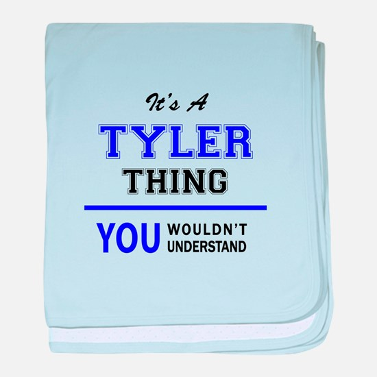 It's TYLER thing, you wouldn't unders baby blanket