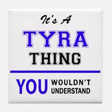 It's TYRA thing, you wouldn't underst Tile Coaster