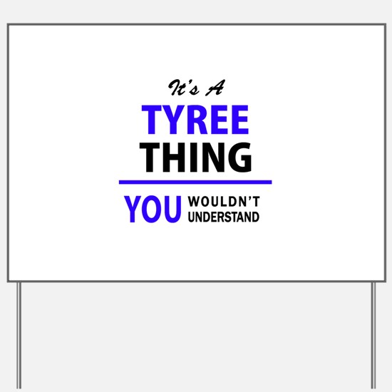 It's TYREE thing, you wouldn't understan Yard Sign