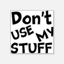 Don't Use My Stuff Sticker