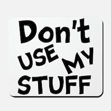 Don't Use My Stuff Mousepad