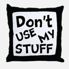 Don't Use My Stuff Throw Pillow