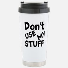 Don't Use My Stuff Travel Mug