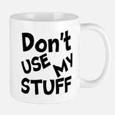 Don't Use My Stuff Mugs