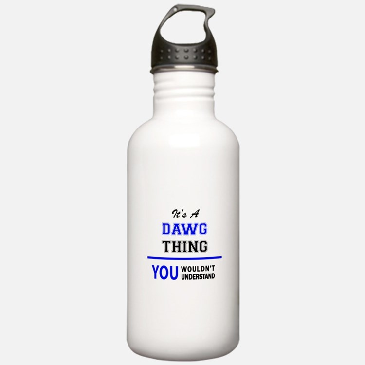 It's a DAWG thing, you Water Bottle