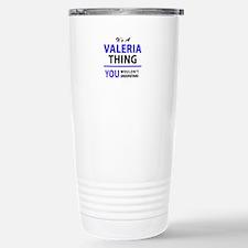 It's VALERIA thing, you Travel Mug