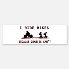 I Ride Bikes, Because Zombies Can't Bumper Bumper Bumper Sticker