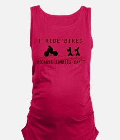 I Ride Bikes, Because Zombies C Maternity Tank Top