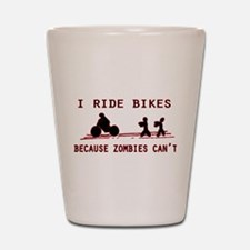 I Ride Bikes, Because Zombies Can't. Shot Glass