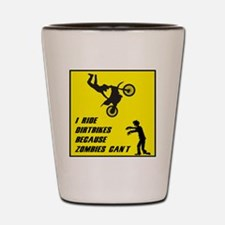 I Ride Dirt Bickes Because Zombies Can' Shot Glass