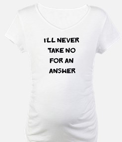 I'll Never Take No for an Ans Shirt