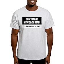 Don't Make My Coach Mad (Shirt)