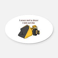Never Met A Dozer Oval Car Magnet