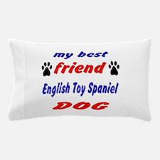My best friend English Toy Spaniel Dog Pillow Case