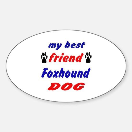 My best friend Foxhound Dog Sticker (Oval)