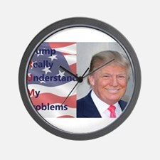 Trump Really Understands My Problems Wall Clock