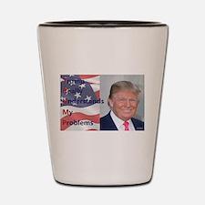 Trump Really Understands My Problems Shot Glass