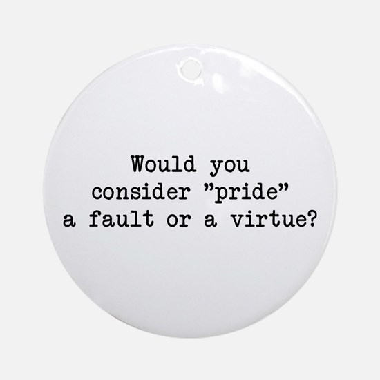 Pride a Fault or Virtue? Ornament (Round)