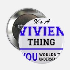 "It's VIVIEN thing, you wouldn't under 2.25"" Button"