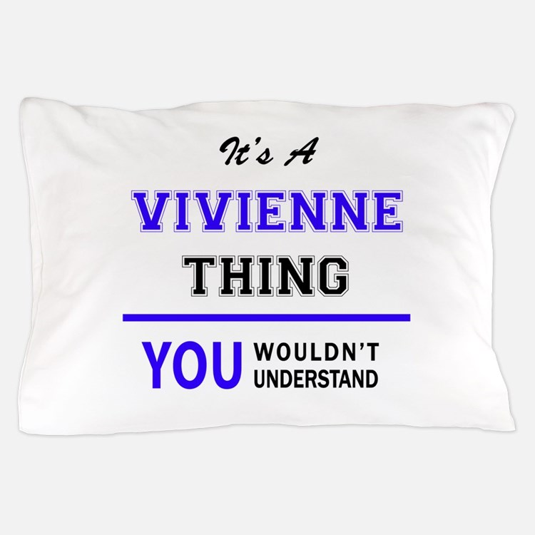 It's VIVIENNE thing, you wouldn't unde Pillow Case