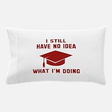 No Idea What I'm Doing Pillow Case